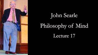 Searle: Philosophy of Mind, lecture 17