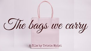 THE BAGS WE CARRY | A SHORT FILM FOR MY FATHER | BY TRICIA MPISI