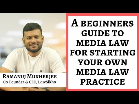 A Beginners Guide To Media Law For Starting Your Own Media Law Practice | Ramanuj Mukherjee