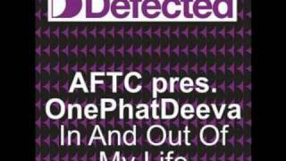 ATFC feat. OnePhatDeeva - In And Out Of My Life