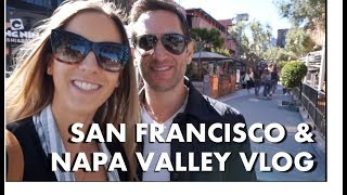 SAN FRANCISCO & NAPA VALLEY Travel Vlog