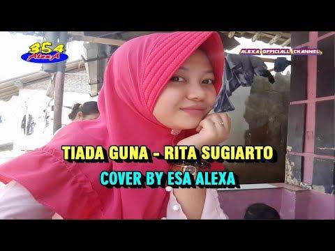 Tiada Guna - Rita Sugiarto  (Cover By ESA ALEXA)
