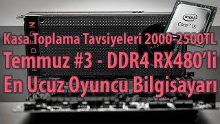 Kasa Toplama Tavsiyeleri - Temmuz #3 - RX480'li DDR4 i5 En Ucuz Oyuncu Bilgisayarı 2000-2500TL