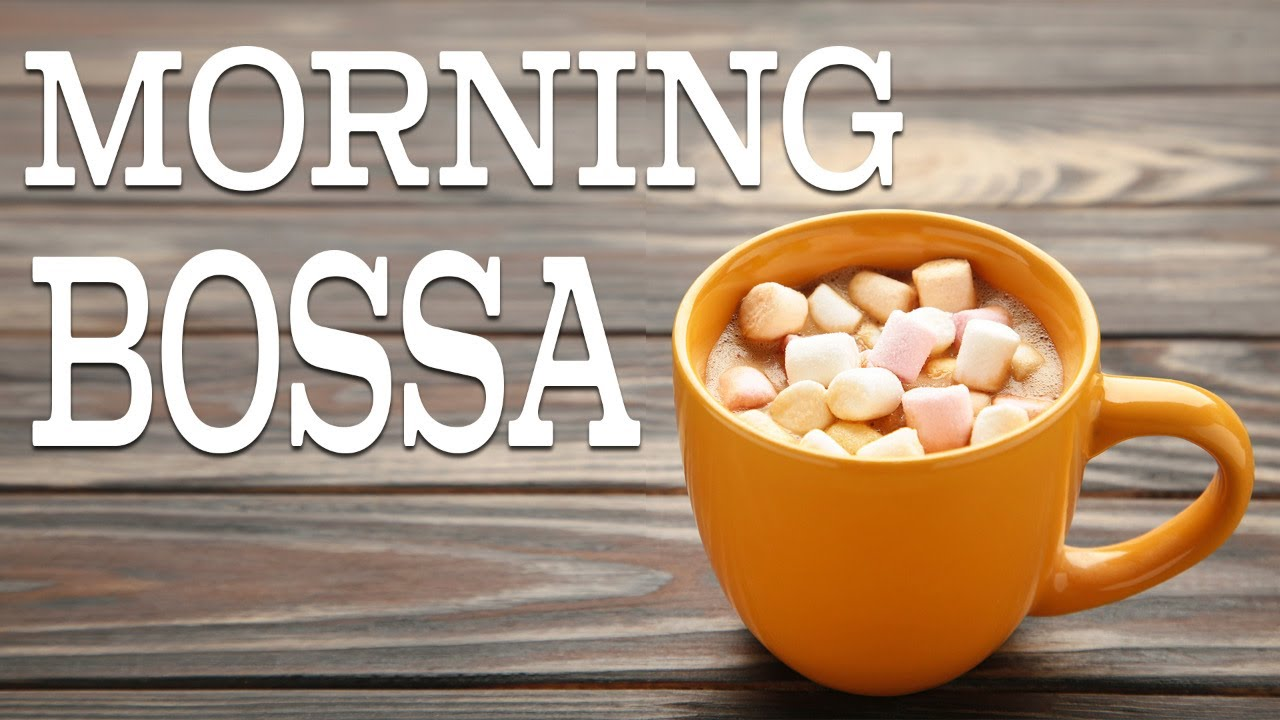 Morning Bossa Nova Music - Sunny Positive Bossa Nova Playlist For Wake up and Start The Day