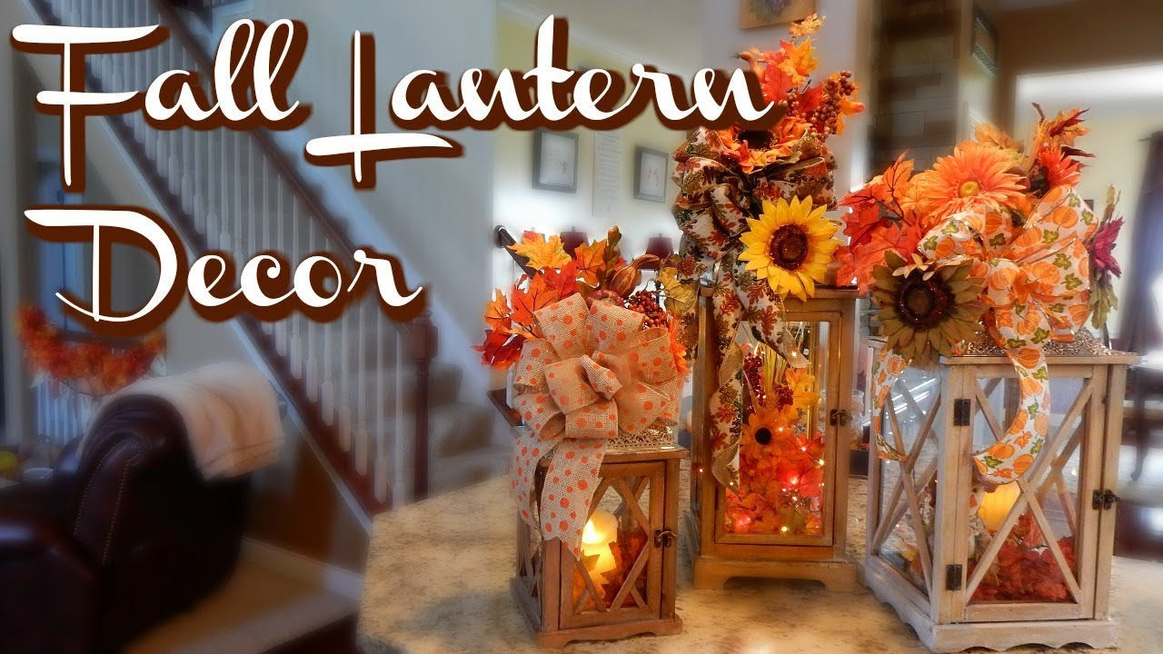 Fall Lantern Tutorial 2017 Decorative Lantern Ideas