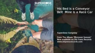 "Superdose Gangway - ""His Bed is a Conveyor Belt, Mine is a Race Car"""