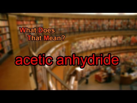 What does acetic anhydride mean?