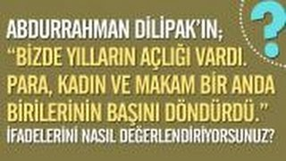 """Abdurrahman Dilipak: """"Para, kadın ve makam bir anda birilerinin başını döndürdü."""""""