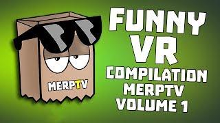 FUNNY VR COMPILATION - MERPTV VOLUME 1