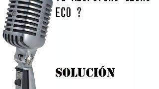 Microfono: Arreglar problema de ECO.