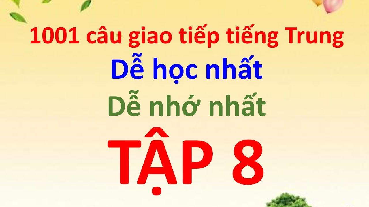 1001 câu giao tiếp tiếng Trung  thông dụng cho người mới bắt đầu – Tập 8 – Tiếng Trung 518