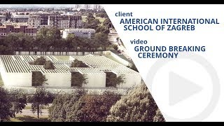 American International School of Zagreb - groundbreking ceremony