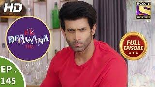 Ek Deewaana Tha - Ep 145 - Full Episode - 11th May, 2018