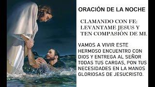 ORACIÓN DE LA NOCHE.  JESUS, TEN COMPASIÓN DE MI! Video