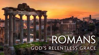 Romans - God's Relentless Grace | Paul's Heart for the Romans