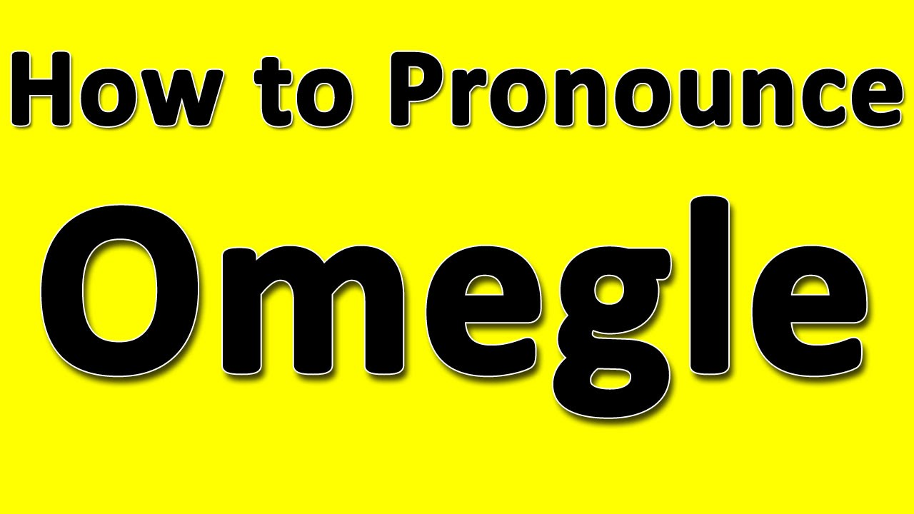 How to Pronounce Omegle