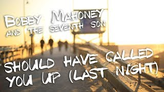 "Bobby Mahoney and the Seventh Son- ""Should Have Called You Up (Last Night)"" Official Video"