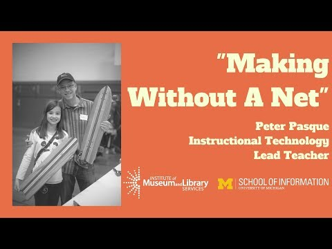 """Making Without A Net"" - Peter Pasque of Ann Arbor Public Schools"