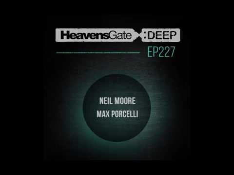 HeavensGate Deep #EP227 - Neil Moore / Max Porcelli  - Tech House / Tribal / Techno Mix