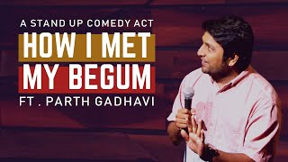 How I Met My Begum | Stand Up Comedy by Parth Gadhavi