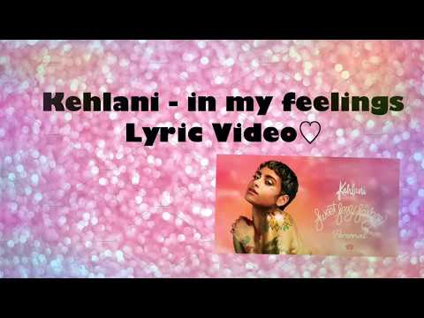 Kehlani - In My Feelings (Lyric Video) ♡