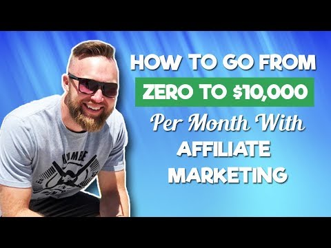 How To Go From ZERO To $10,000 Per Month With Affiliate Marketing