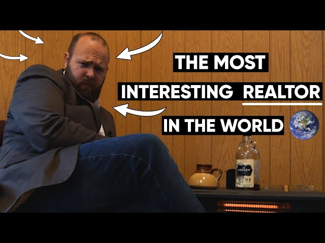 The Most Interesting Realtor in the World