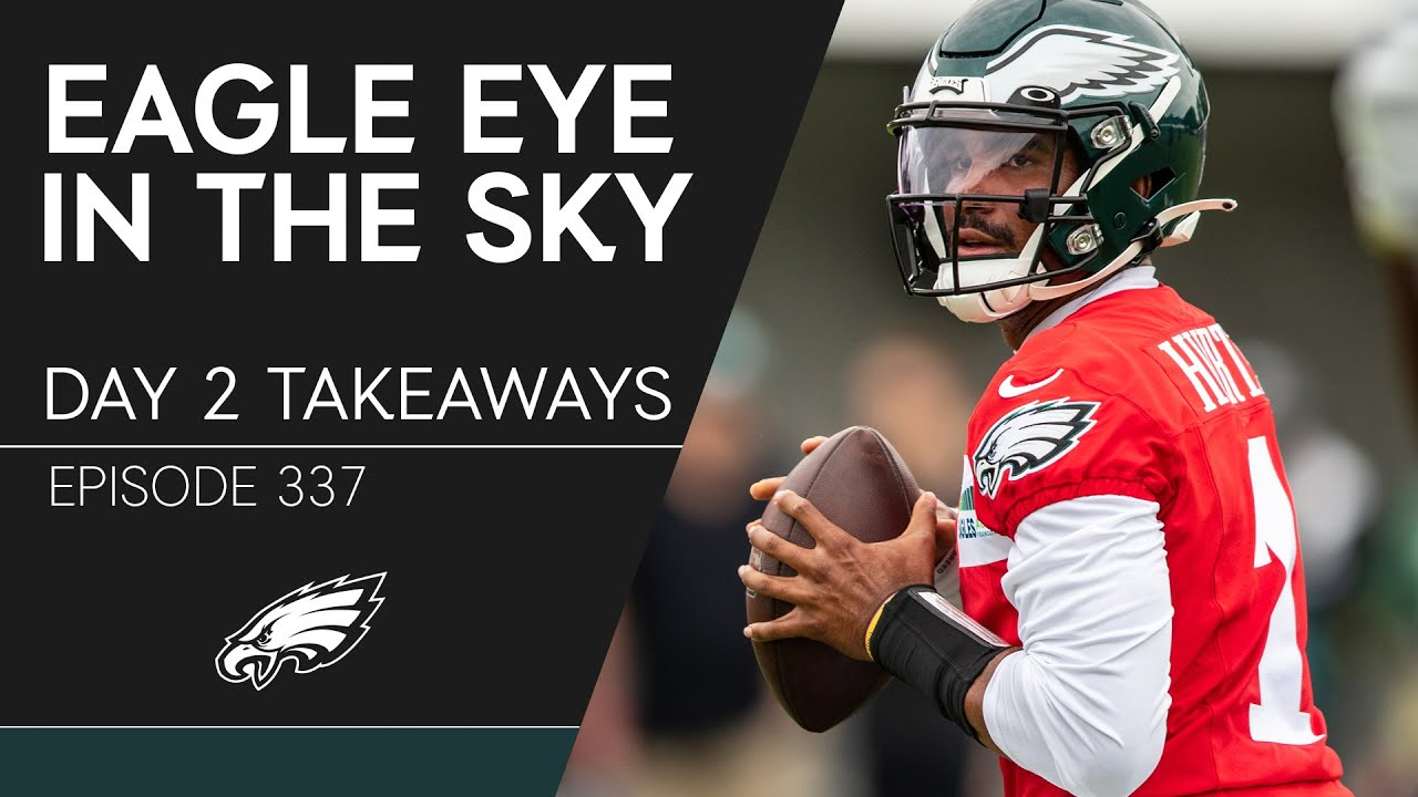 Takeaways from Day 2 of Eagles Training Camp | Eagle Eye in the Sky