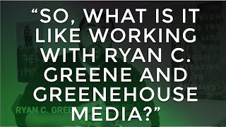 """What is it like working with Ryan C Greene and GreeneHouse Media?"""