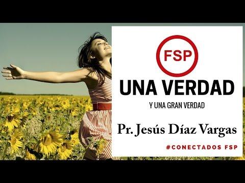 Pr. Jesus Diaz Vargas - Una Verdad y Una Gran Verdad