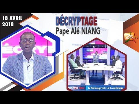DÉCRYPTAGE DU 18 AVRIL 2018 AVEC PAPE ALÉ NIANG - LE PARRAINAGE VIOLE T-IL LA CONSTITUTION ?