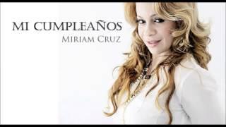 Miriam Cruz - Mi Cumpleaños (Estreno 2013)