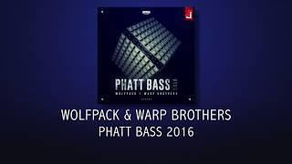 Wolfpack & Warp Brothers - Phatt Bass 2016
