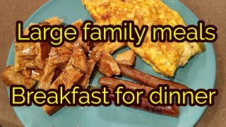 Large family meals...breakfast for dinner