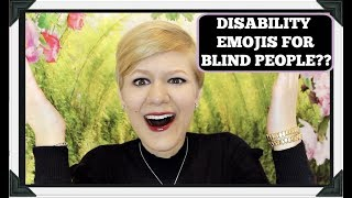 Disability Emojis: Why Is There A Blind Person If Blind People Can't Use Emojis?