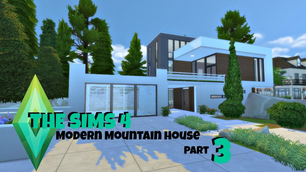 Modern Mountain House The Sims 4 Speed Build Modern Mountain House Part 3 Youtube