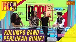 Pop! Express (2019) | Ep 83 - Kolumpo Band Perlukan Gimik!