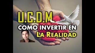 138- UN CURSO DE MILAGROS: COMO INVERTIR EN LA REALIDAD