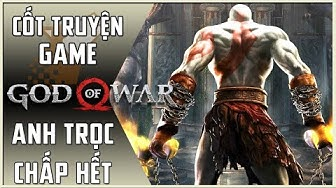 【God of War】Cốt Truyện Game | Phần 4: Anh Trọc Chấp Hết