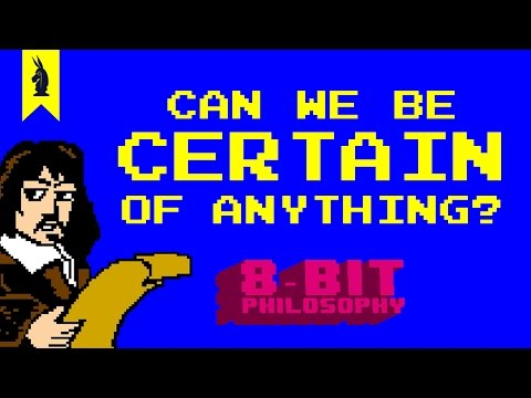 Can We Be Certain of Anything? (Descartes) - 8-Bit Philosophy
