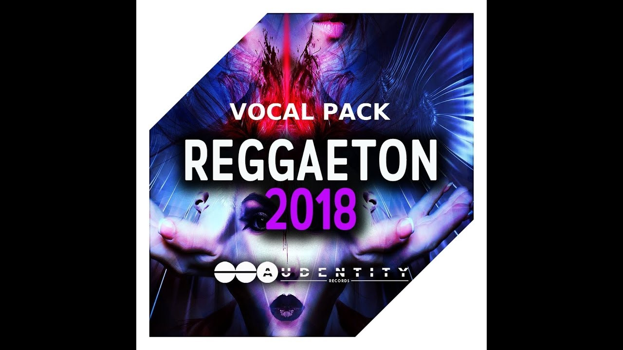 Vocal Pack 'Reggaeton 2018' [Royalty Free Vocals, Kits, One-Shots, MIDI's]