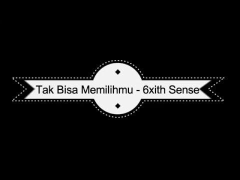 Tak Bisa Memilihmu - 6ixth Sense (BERSERTA LIRIK)