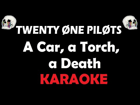 Twenty One Pilots - A Car, A Torch, A Death (Karaoke)