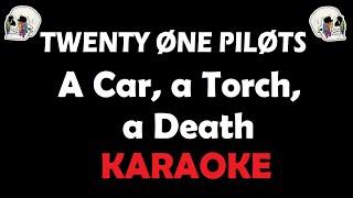 Twenty One Pilots - A Car, A Torch, A Death (Karaoke)