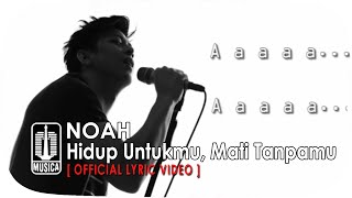 NOAH - Hidup Untukmu, Mati Tanpamu (Official Lyric Video)