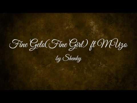 Fine Gelo(Fine Girl) ft Muzo - Shenky