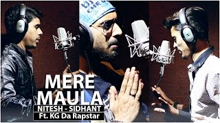 MERE MAULA | Nitesh - Sidhant Ft. KG Da Rapstar | My Wish For Year 2016 |
