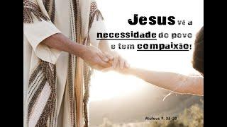 Jesus vê a Necessidade do Povo e tem Compaixão!