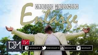 Blessed Messenger - Enlarge @Bless1Messenger @djmickeyintl