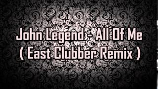 John Legend - All Of Me ( East Clubber Remix )